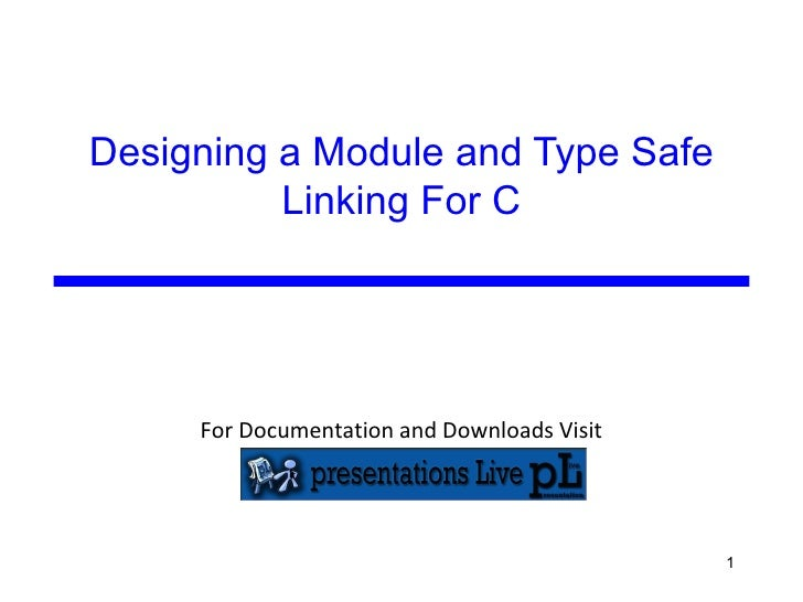 Designing a Module and Type Safe Linking For C V Dinesh Subba Reddy & Gautham S IT ¾, Aurora's Engineering College http://...