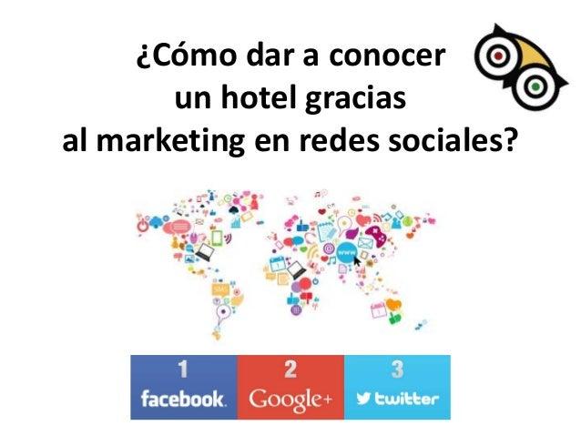 ¿Cómo dar a conocer un hotel gracias al marketing en redes sociales?