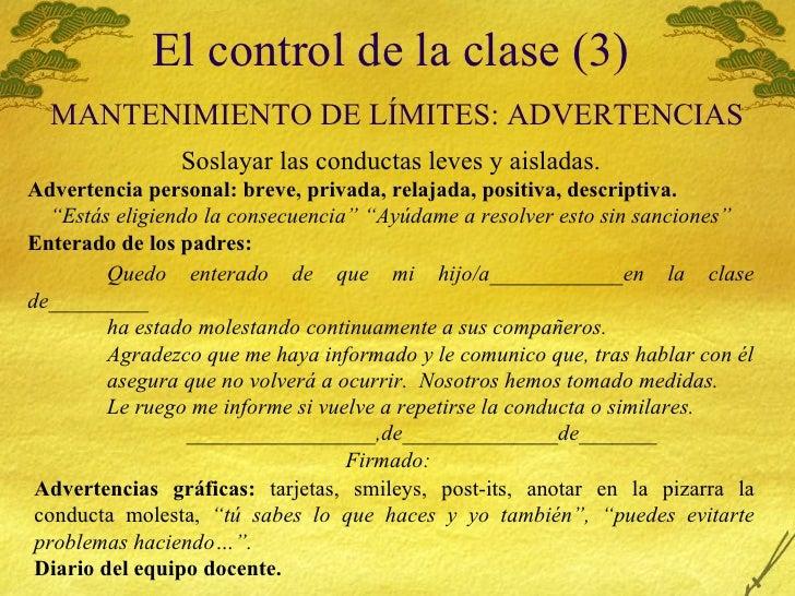 El control de la clase (3)   MANTENIMIENTO  DE LÍMITES: ADVERTENCIAS Soslayar las conductas leves y aisladas. Advertencia ...
