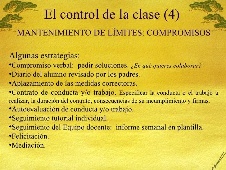 El control de la clase (4)   MANTENIMIENTO  DE LÍMITES: COMPROMISOS <ul><li>Algunas estrategias: </li></ul><ul><li>Comprom...