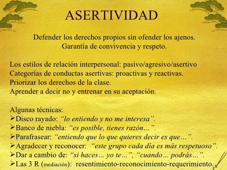 ASERTIVIDAD <ul><li>Defender los derechos propios sin ofender los ajenos. </li></ul><ul><li>Garant ía de convivencia y res...