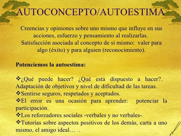 AUTOCONCEPTO/AUTOESTIMA <ul><li>Creencias y opiniones sobre uno mismo que influye en sus acciones, esfuerzo y pensamiento ...