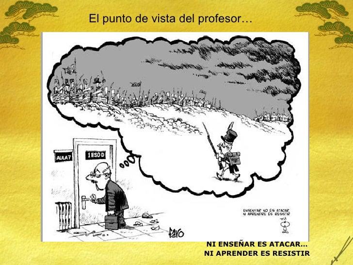 NI ENSEÑAR ES ATACAR… NI APRENDER ES RESISTIR El punto de vista del profesor…