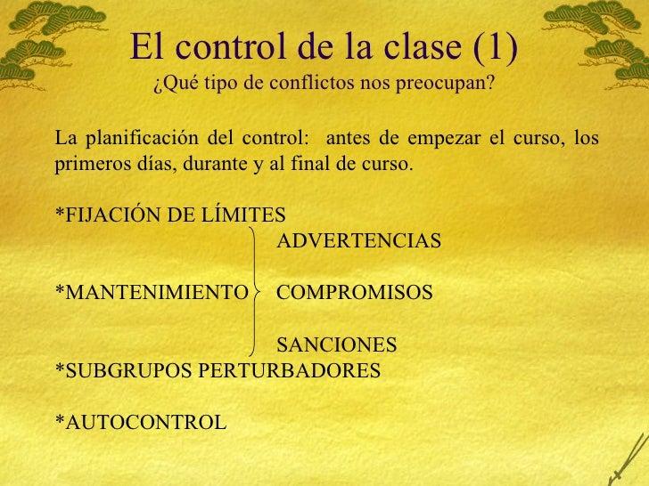 El control de la clase (1) ¿Qu é tipo de conflictos nos preocupan? <ul><li>La planificaci ón del control:  antes de empeza...