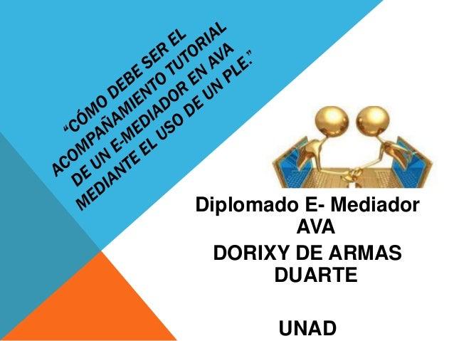 Diplomado E- Mediador AVA DORIXY DE ARMAS DUARTE UNAD