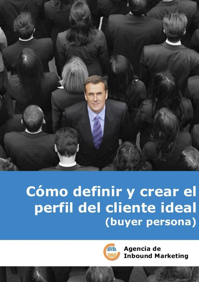Cómo definir y crear el perfil del cliente ideal (buyer persona) Agencia de Inbound Marketing