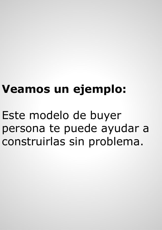 Veamos un ejemplo: Este modelo de buyer persona te puede ayudar a construirlas sin problema.
