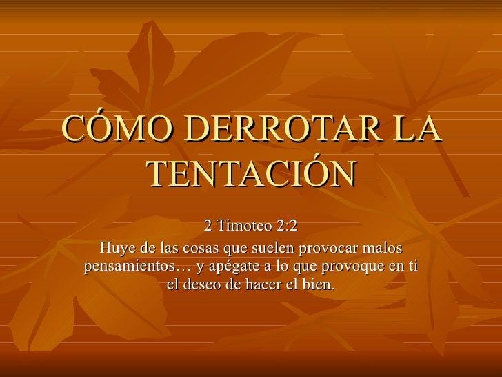 CÓMO DERROTAR LA TENTACIÓN 2 Timoteo 22 Huye de las cosas que suelen provocar ... & Cómo derrotar la tentación