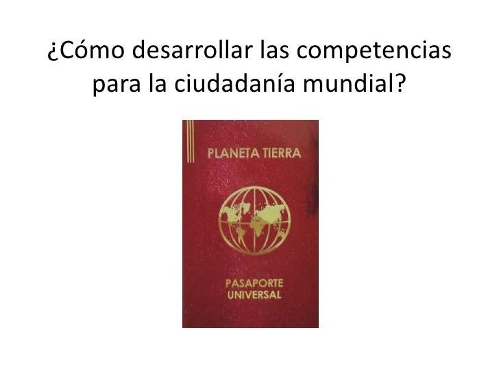 ¿Cómo desarrollar las competencias para la ciudadanía mundial?<br />