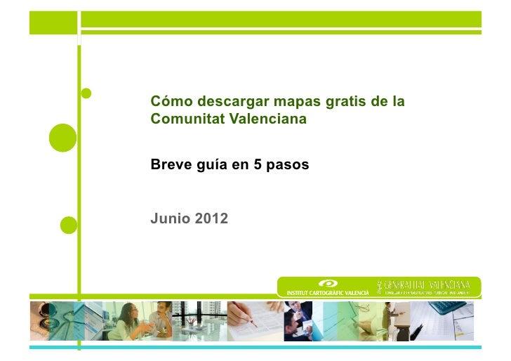 Cómo descargar mapas gratis de laComunitat ValencianaBreve guía en 5 pasosJunio 2012