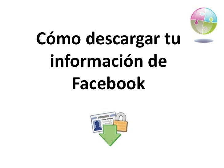 Cómo descargar tu información de    Facebook