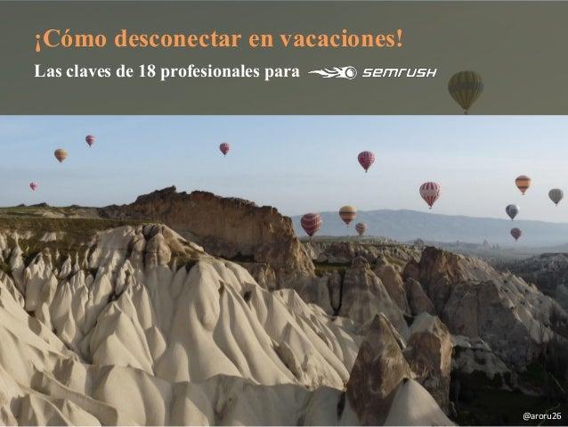 ¡Cómo desconectar en vacaciones! Las claves de 18 profesionales para @aroru26