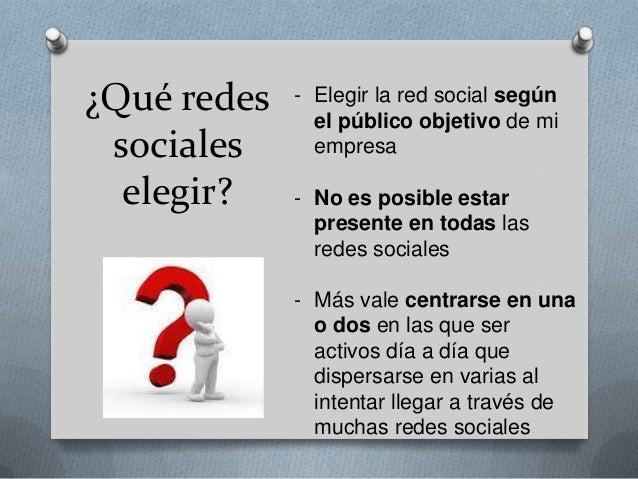 ¿Qué redes sociales elegir (II)?- Pensar en la gestión de tiempo/dinero de  estar presente en varios perfiles- Escoger las...