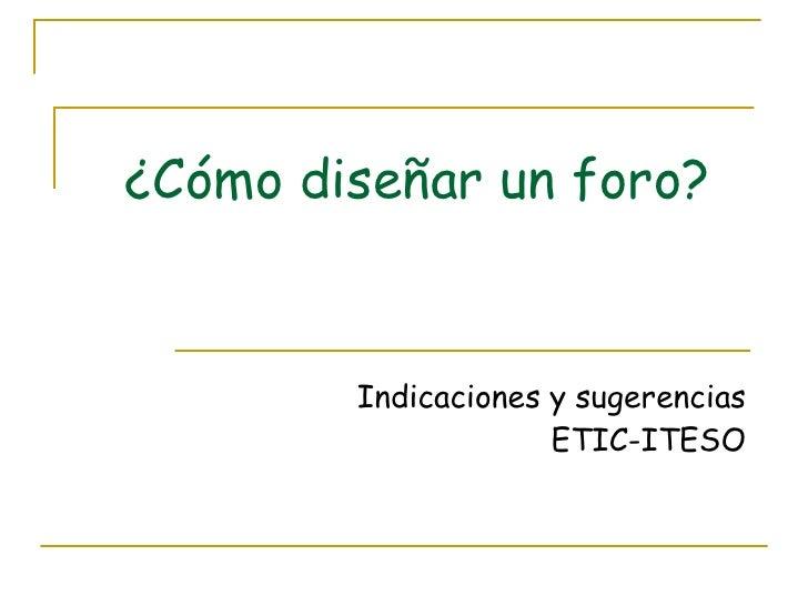 ¿Cómo diseñar un foro? Indicaciones y sugerencias ETIC-ITESO