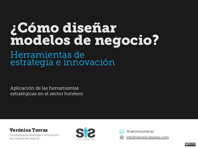 @veronicatorrasVerónica Torras Facilitadora de estrategia e innovación de modelos de negocio ¿Cómo diseñar modelos de nego...