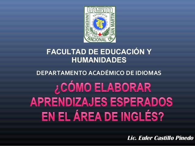 Lic. Euler Castillo Pinedo FACULTAD DE EDUCACIÓN Y HUMANIDADES DEPARTAMENTO ACADÉMICO DE IDIOMAS