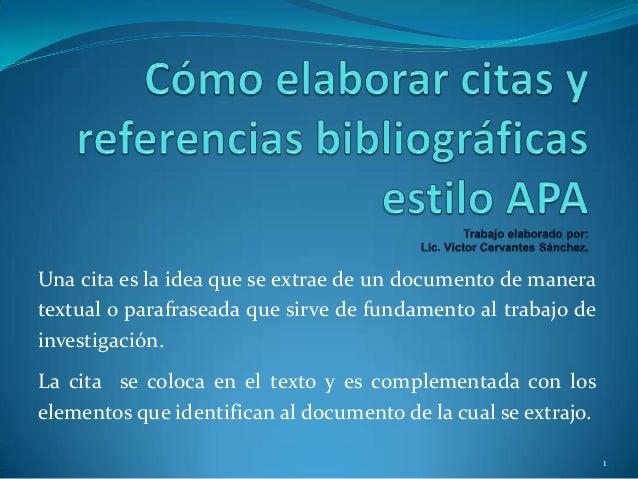 Una cita es la idea que se extrae de un documento de manera textual o parafraseada que sirve de fundamento al trabajo de i...
