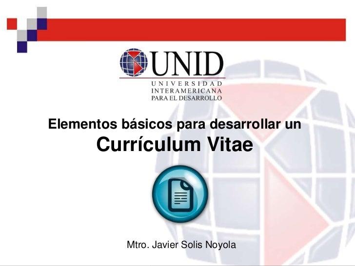 Elementos básicos para desarrollar un       Currículum Vitae           Mtro. Javier Solis Noyola