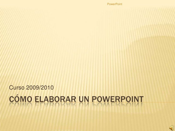 CÓMO ELABORAR UN POWERPOINT<br />Curso 2009/2010<br />PowerPoint<br />