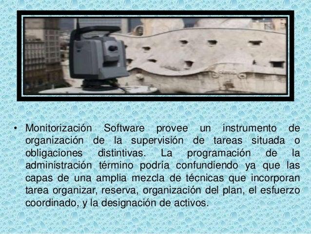 • Monitorización Software provee un instrumento de organización de la supervisión de tareas situada o obligaciones distint...