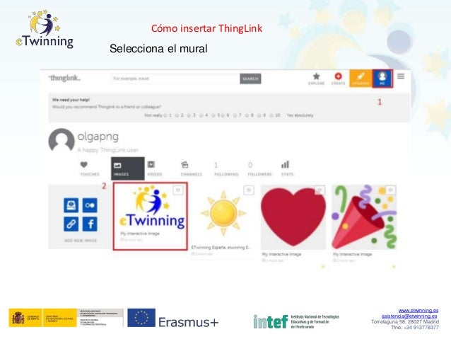 Cómo insertar ThingLink Selecciona el mural www.etwinning.es asistencia@etwinning.es Torrelaguna 58, 28027 Madrid Tfno: +3...