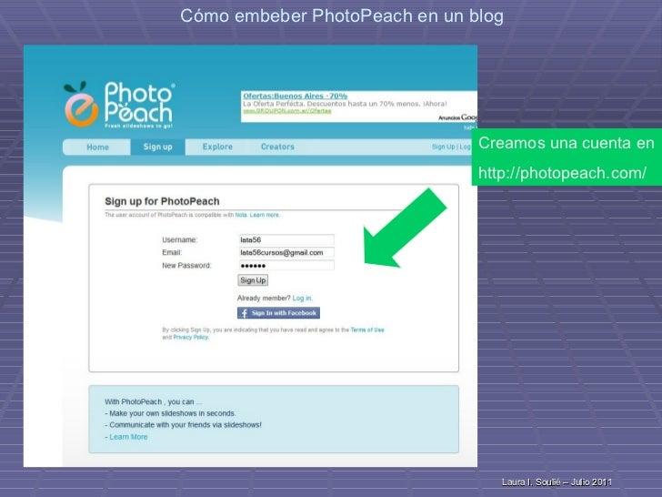 Creamos una cuenta en  http://photopeach.com/ Creamos una cuenta en  http://photopeach.com/ Laura I. Soulié – Julio 2011 L...
