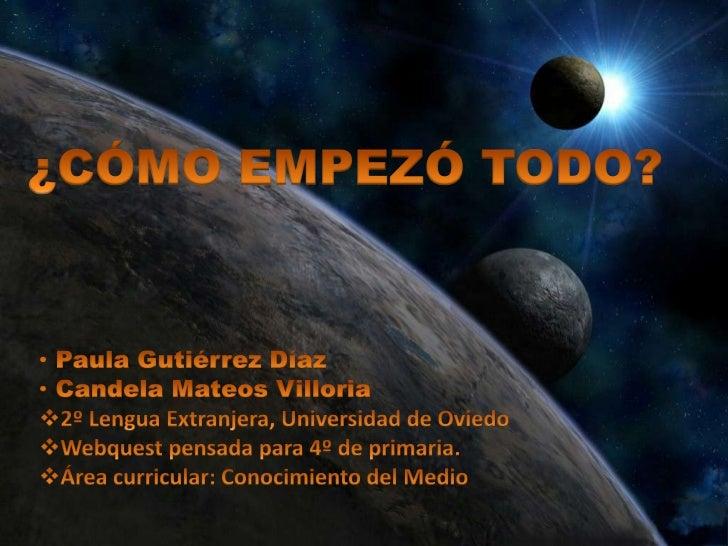 ¿CÓMO EMPEZÓ TODO?<br /><ul><li> Paula Gutiérrez Díaz