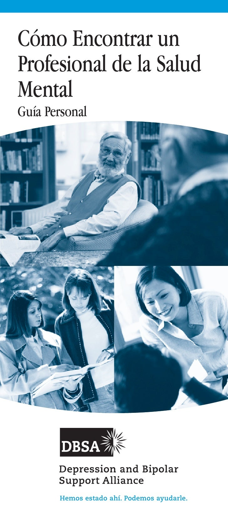 Cómo Encontrar unProfesional de la SaludMentalGuía Personal       Hemos estado ahí. Podemos ayudarle.