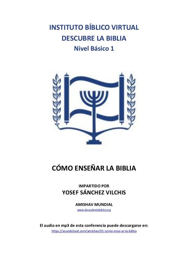 INSTITUTO BÍBLICO VIRTUAL DESCUBRE LA BIBLIA Nivel Básico 1 CÓMO ENSEÑAR LA BIBLIA IMPARTIDO POR YOSEF SÁNCHEZ VILCHIS AMI...