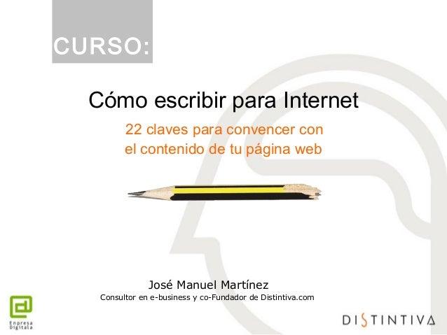 Cómo escribir para Internet 22 claves para convencer con el contenido de tu página web José Manuel Martínez Consultor en e...