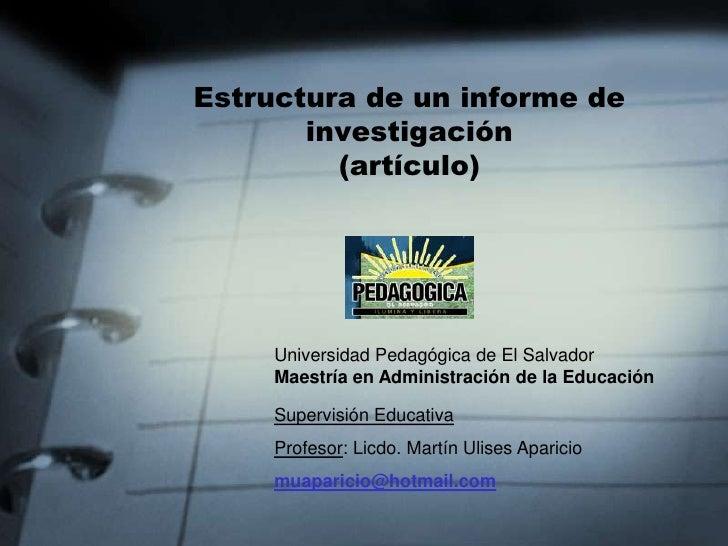 Estructura de un informe de investigación(artículo)<br />Universidad Pedagógica de El Salvador<br />Maestría en Administra...