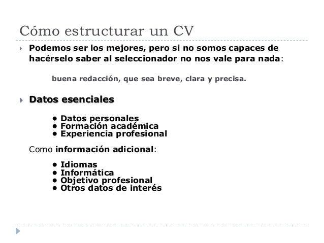 Cómo estructurar un CV  Podemos ser los mejores, pero si no somos capaces de hacérselo saber al seleccionador no nos vale...