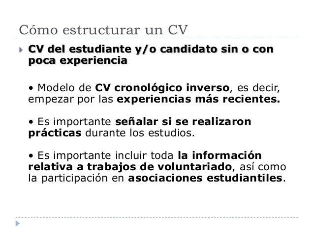 Cómo estructurar un CV  CV del estudiante y/o candidato sin o con poca experiencia • Modelo de CV cronológico inverso, es...