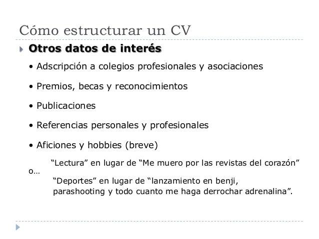 Cómo estructurar un CV  Otros datos de interés • Adscripción a colegios profesionales y asociaciones • Premios, becas y r...