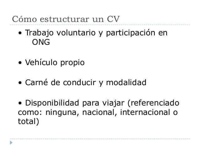 Cómo estructurar un CV • Trabajo voluntario y participación en ONG • Vehículo propio • Carné de conducir y modalidad • Dis...
