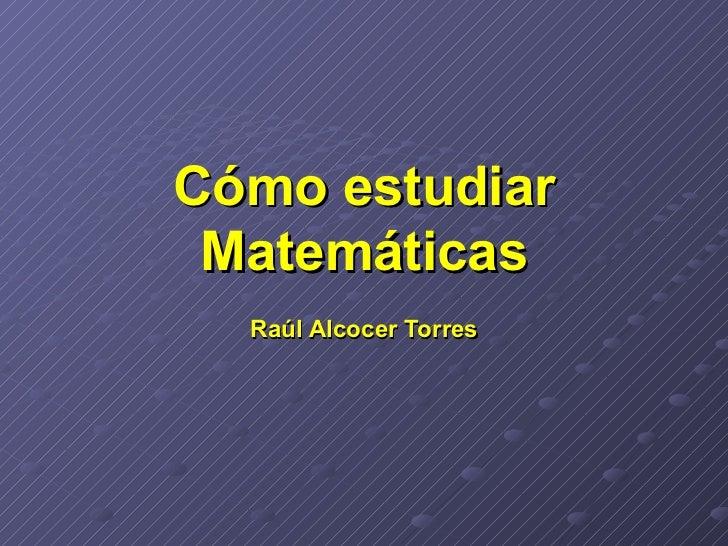Cómo estudiar Matemáticas Raúl Alcocer Torres