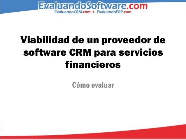 Viabilidad de un proveedor desoftware CRM para servicios         financieros          Cómo evaluar