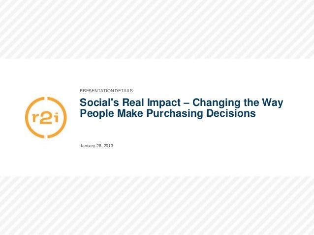 PRESENTATION DETAILS:Socials Real Impact – Changing the WayPeople Make Purchasing DecisionsJanuary 28, 2013