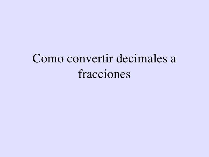 Como convertir decimales a fracciones<br />