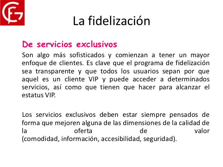 La fidelizaciónDe servicios exclusivosSon algo más sofisticados y comienzan a tener un mayorenfoque de clientes. Es clave ...