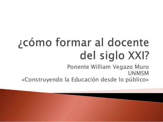 Ponente William Vegazo Muro UNMSM «Construyendo la Educación desde lo público»