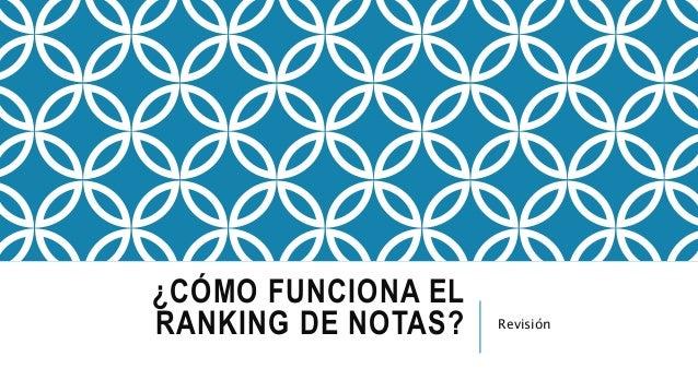 ¿CÓMO FUNCIONA EL RANKING DE NOTAS? Revisión