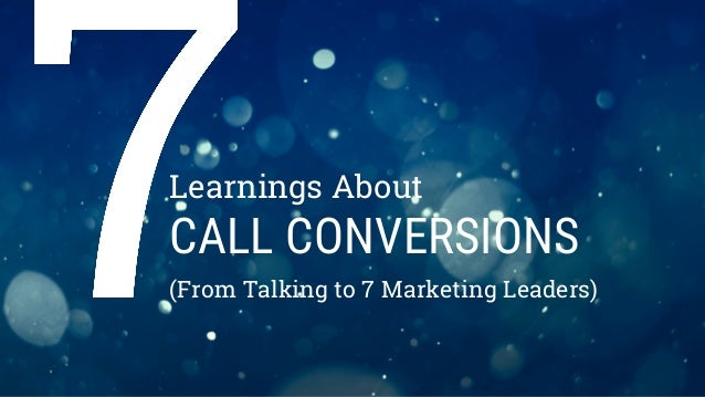 Learnings About CALL CONVERSIONS (From Talking to 7 Marketing Leaders)