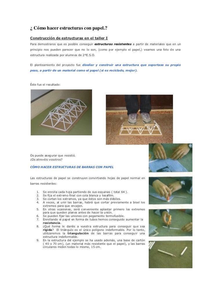¿ Cómo hacer estructuras con papel.?Construcción de estructuras en el taller IPara demostraros que es posible conseguir es...