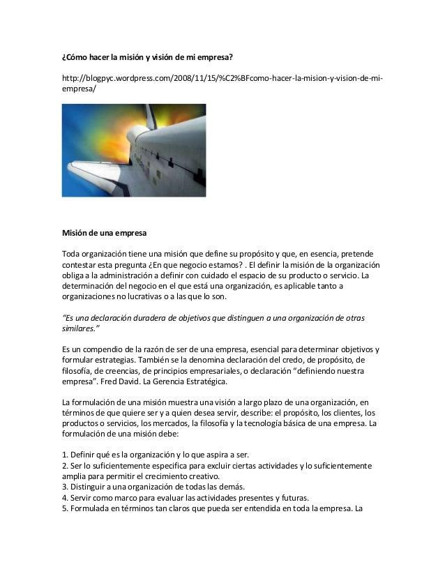 ¿Cómo hacer la misión y visión de mi empresa? http://blogpyc.wordpress.com/2008/11/15/%C2%BFcomo-hacer-la-mision-y-vision-...