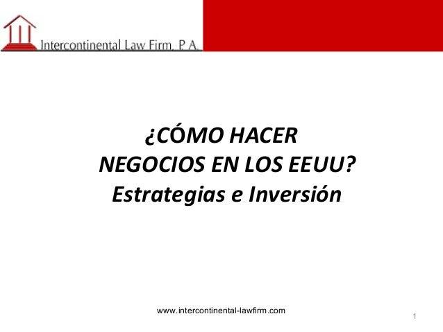 ¿CÓMO HACER NEGOCIOS EN LOS EEUU? Estrategias e Inversión  www.intercontinental-lawfirm.com  1