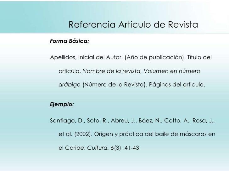 Referencia Artículo de Revista <ul><li>Forma Básica: </li></ul><ul><li>Apellidos, Inicial del Autor. (Año de publicación)....
