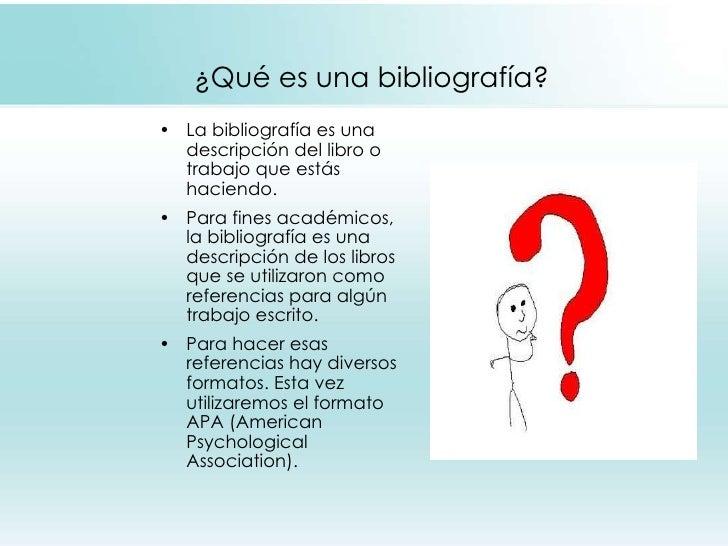 ¿Qué es una bibliografía? <ul><li>La bibliografía es una descripción del libro o trabajo que estás haciendo. </li></ul><ul...
