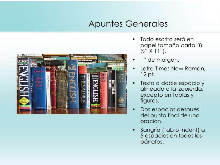 "Apuntes Generales <ul><li>Todo escrito será en papel tamaño carta (8 ½"" X 11""). </li></ul><ul><li>1"" de margen. </li></ul>..."