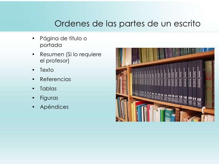 Ordenes de las partes de un escrito <ul><li>Página de título o portada </li></ul><ul><li>Resumen (Si lo requiere el profes...